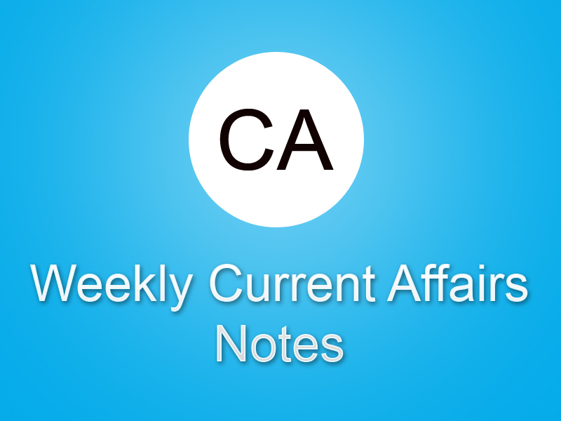 Weekly Current Affairs Notes